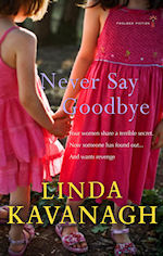 Never Say Goodbye by Linda Kavanagh